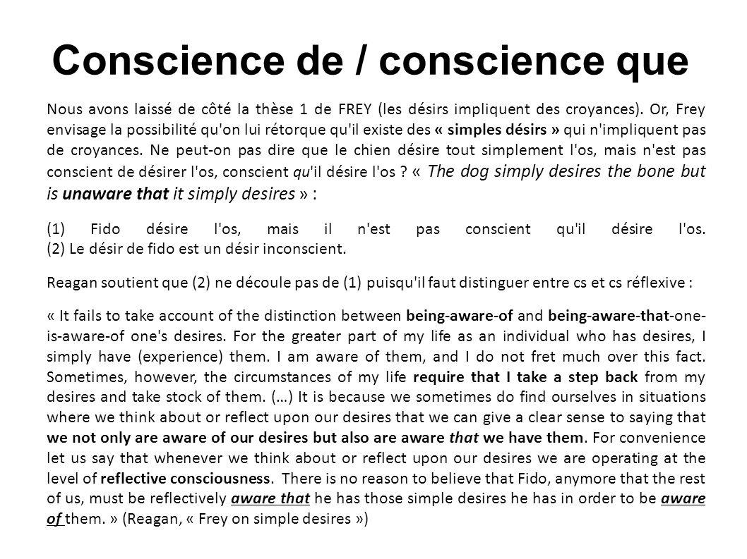 Conscience de / conscience que Nous avons laissé de côté la thèse 1 de FREY (les désirs impliquent des croyances). Or, Frey envisage la possibilité qu