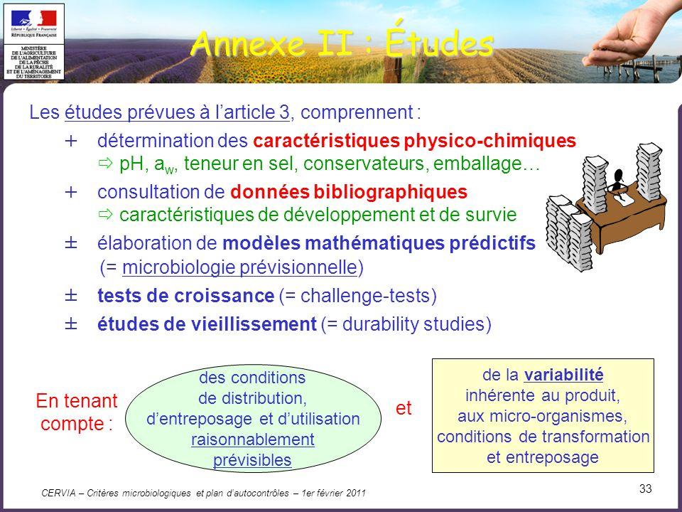 CERVIA – Critères microbiologiques et plan dautocontrôles – 1er février 2011 33 Annexe II : Études Les études prévues à larticle 3, comprennent : + dé