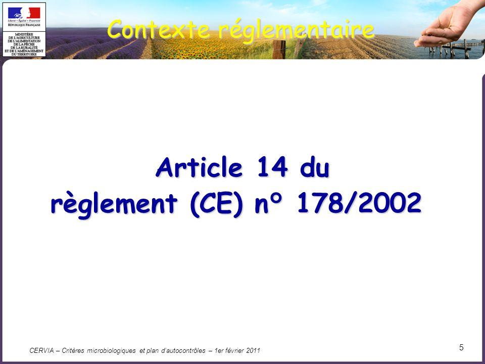 CERVIA – Critères microbiologiques et plan dautocontrôles – 1er février 2011 6 Règlement 178/2002 (Food Law) Article 14 Prescriptions relatives à la sécurité des denrées alimentaires 1.