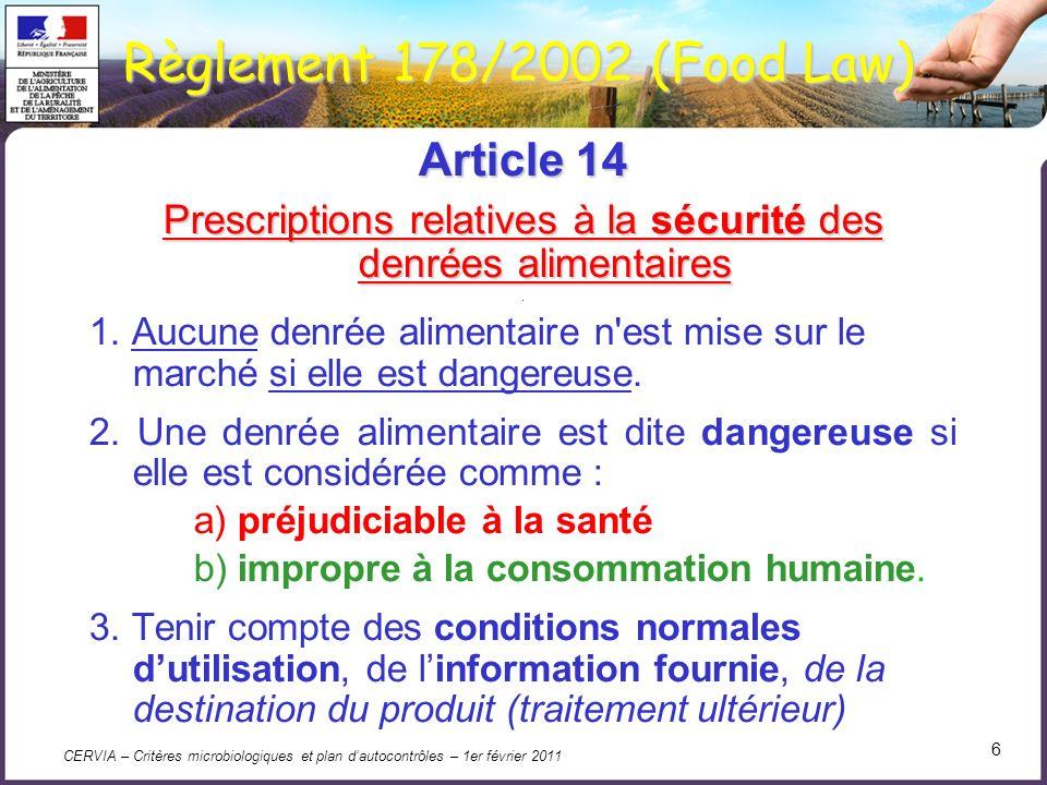 CERVIA – Critères microbiologiques et plan dautocontrôles – 1er février 2011 6 Règlement 178/2002 (Food Law) Article 14 Prescriptions relatives à la s