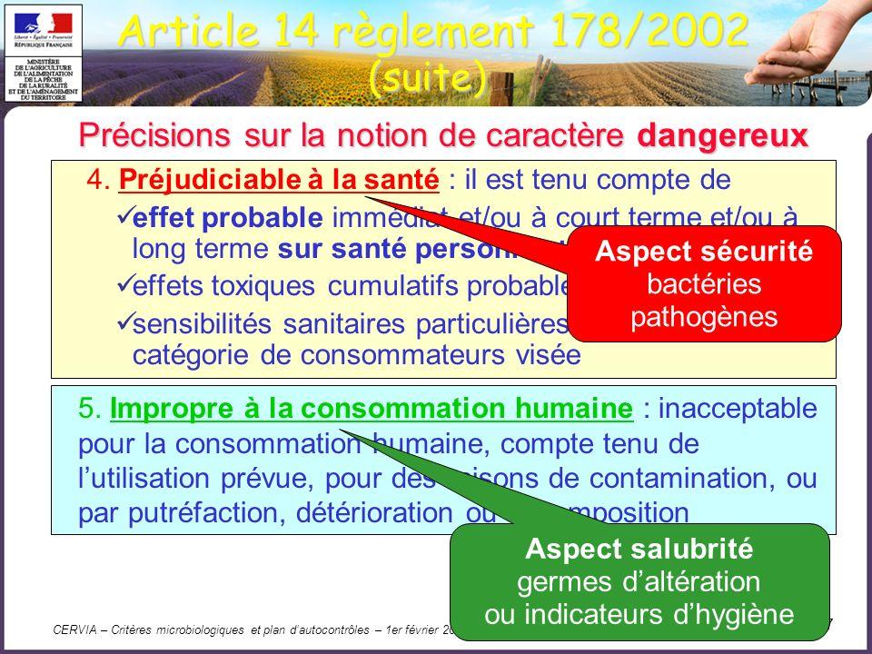 CERVIA – Critères microbiologiques et plan dautocontrôles – 1er février 2011 8 Caractère dangereux dune denrée alimentaire Pour déterminer si une denrée comportant un micro-organisme est dangereuse, on ne peut plus se baser uniquement sur le respect de critères réglementaires.