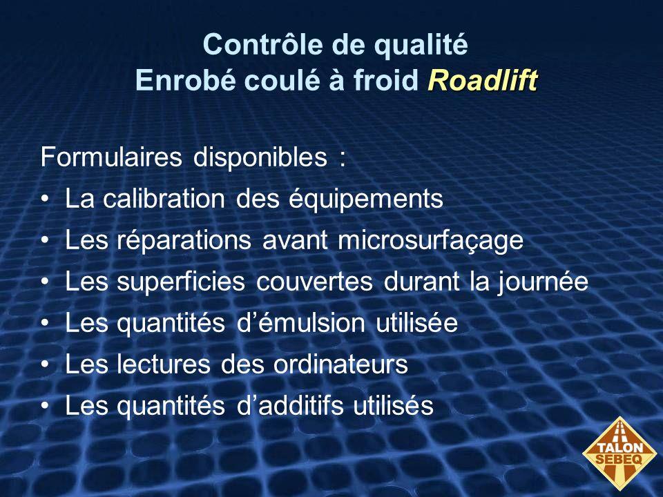 Roadlift Contrôle de qualité Enrobé coulé à froid Roadlift Formulaires disponibles : La calibration des équipements Les réparations avant microsurfaça