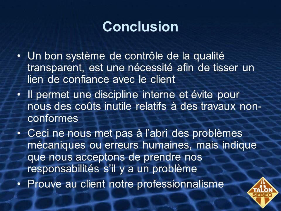 Conclusion Un bon système de contrôle de la qualité transparent, est une nécessité afin de tisser un lien de confiance avec le client Il permet une di