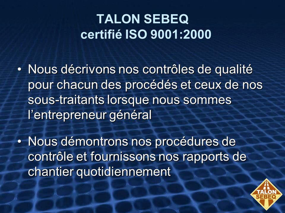 TALON SEBEQ certifié ISO 9001:2000 Nous décrivons nos contrôles de qualité pour chacun des procédés et ceux de nos sous-traitants lorsque nous sommes