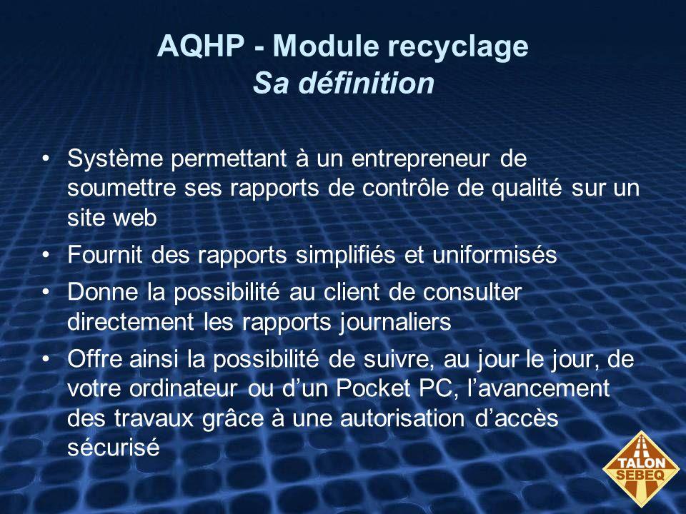 AQHP - Module recyclage Sa définition Système permettant à un entrepreneur de soumettre ses rapports de contrôle de qualité sur un site web Fournit de