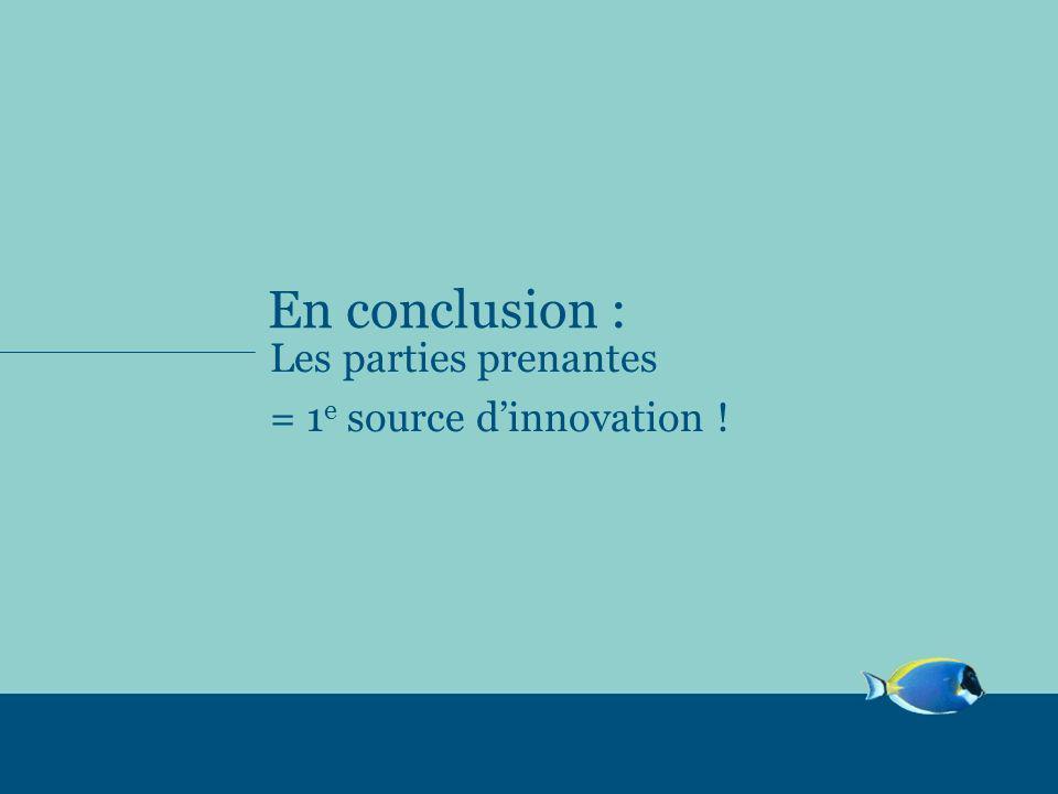 En conclusion : Les parties prenantes = 1 e source dinnovation !