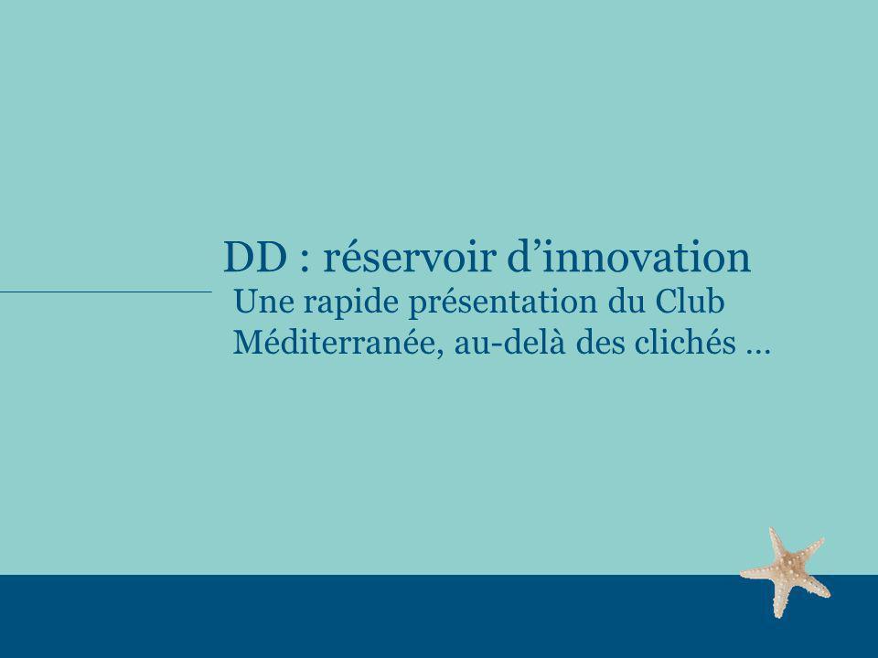 DD : réservoir dinnovation Une rapide présentation du Club Méditerranée, au-delà des clichés …