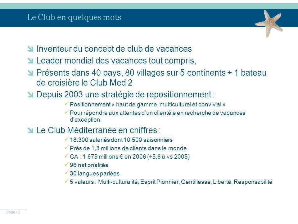 page 3 Le Club en quelques mots Inventeur du concept de club de vacances Leader mondial des vacances tout compris, Présents dans 40 pays, 80 villages