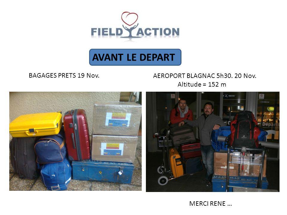 AVANT LE DEPART BAGAGES PRETS 19 Nov. AEROPORT BLAGNAC 5h30. 20 Nov. Altitude = 152 m MERCI RENE …