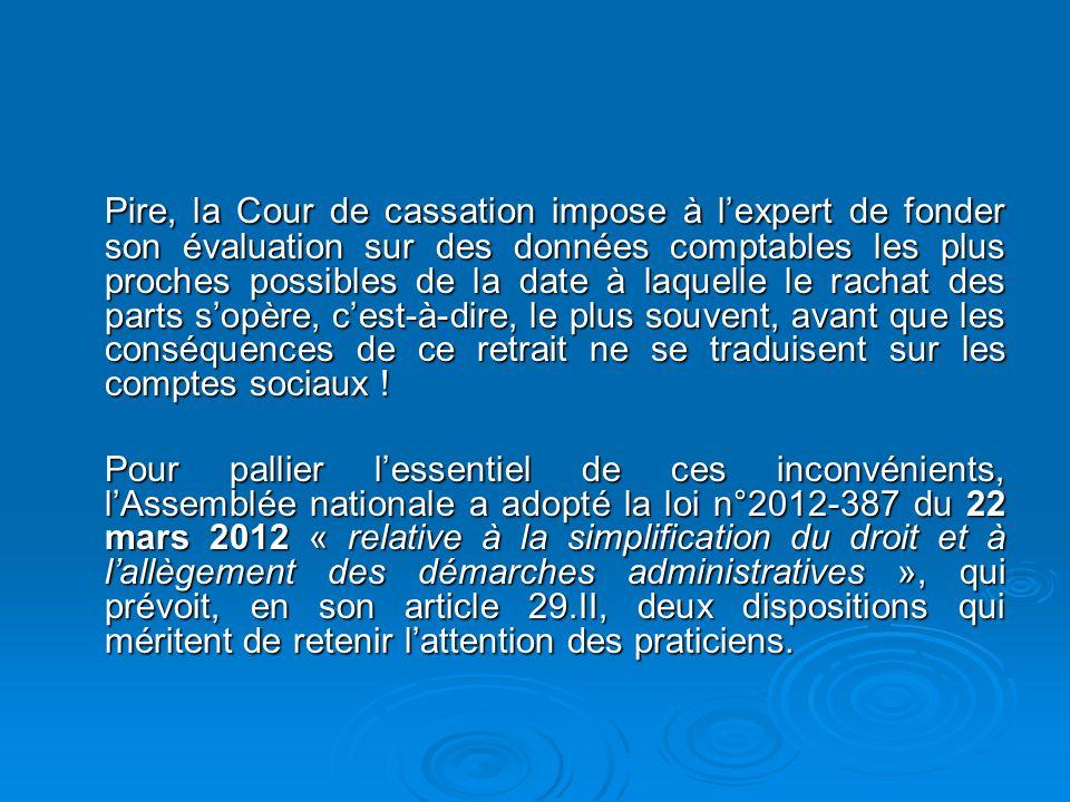 Pire, la Cour de cassation impose à lexpert de fonder son évaluation sur des données comptables les plus proches possibles de la date à laquelle le ra