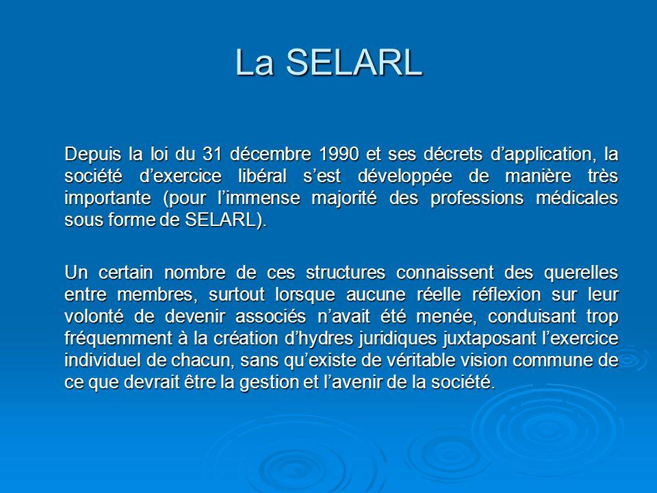 La SELARL Depuis la loi du 31 décembre 1990 et ses décrets dapplication, la société dexercice libéral sest développée de manière très importante (pour