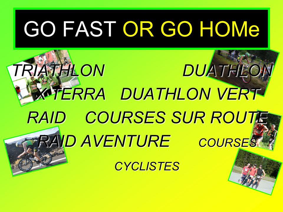 GO FAST OR GO HOMe TRIATHLON DUATHLON X TERRA DUATHLON VERT RAID COURSES SUR ROUTE RAID AVENTURE COURSES CYCLISTES