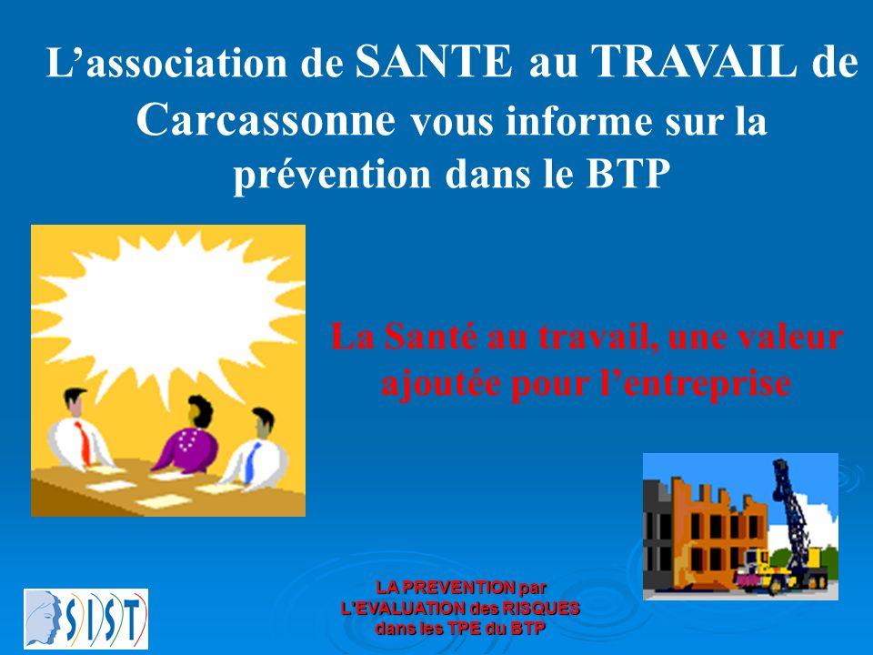 LA PREVENTION par L'EVALUATION des RISQUES dans les TPE du BTP Lassociation de SANTE au TRAVAIL de Carcassonne vous informe sur la prévention dans le