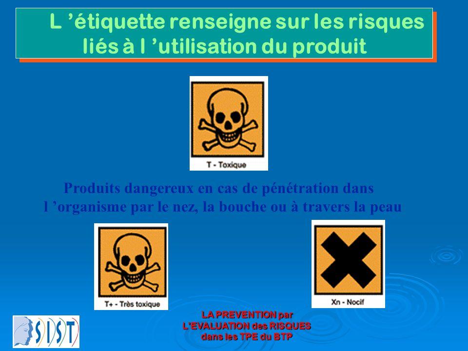 LA PREVENTION par L'EVALUATION des RISQUES dans les TPE du BTP L étiquette renseigne sur les risques liés à l utilisation du produit L étiquette rense
