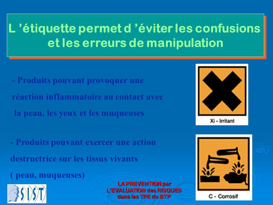 LA PREVENTION par L'EVALUATION des RISQUES dans les TPE du BTP L étiquette permet d éviter les confusions et les erreurs de manipulation L étiquette p