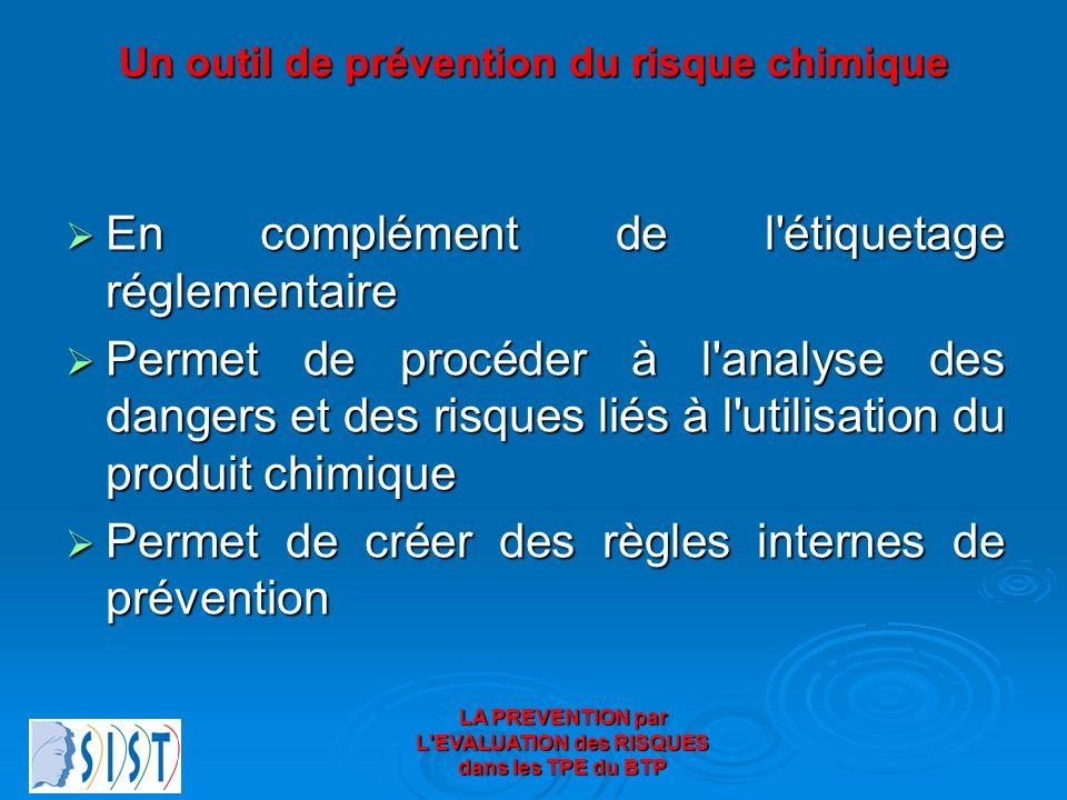 LA PREVENTION par L'EVALUATION des RISQUES dans les TPE du BTP Un outil de prévention du risque chimique En complément de l'étiquetage réglementaire E