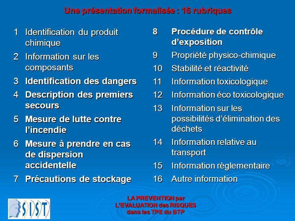 LA PREVENTION par L'EVALUATION des RISQUES dans les TPE du BTP Une présentation formalisée : 16 rubriques Description des premiers secours 4 Mesure de