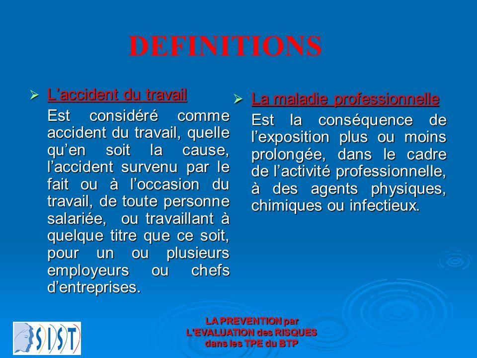 LA PREVENTION par L'EVALUATION des RISQUES dans les TPE du BTP Laccident du travail Est considéré comme accident du travail, quelle quen soit la cause