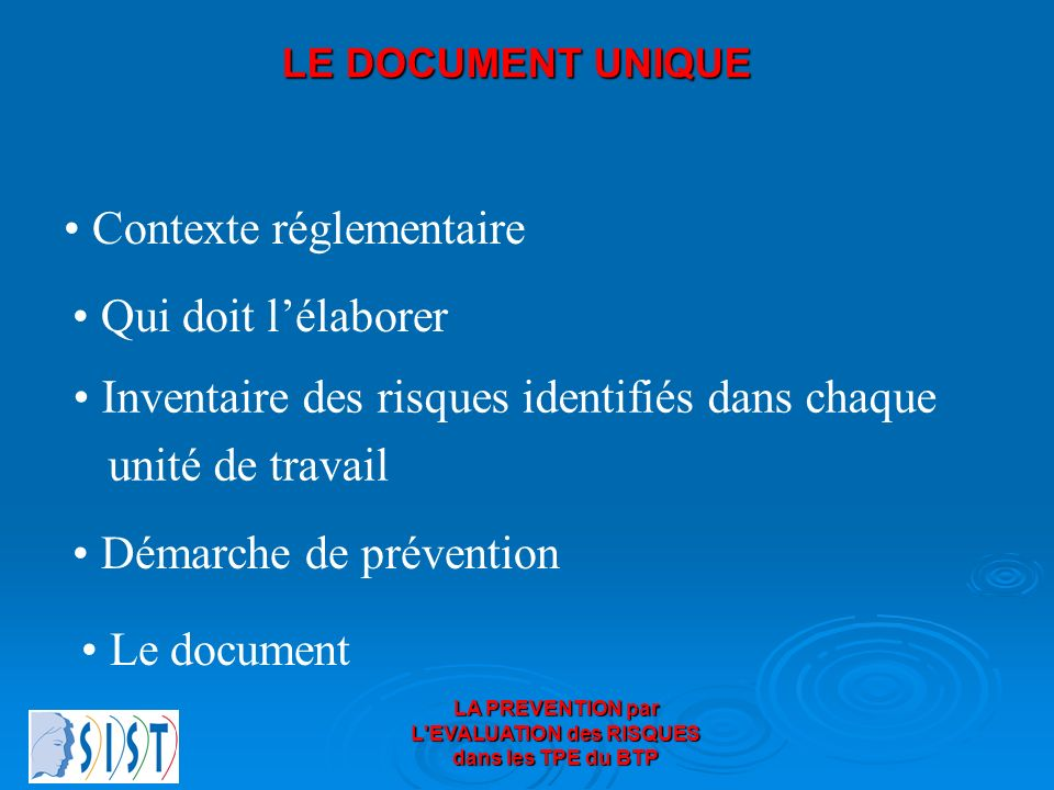 LA PREVENTION par L EVALUATION des RISQUES dans les TPE du BTP AIDES SIST Aides à la rédaction du document unique dévaluation des risques Aides à la rédaction du document unique dévaluation des risques Lentretien médico-professionnel Lentretien médico-professionnel Action en milieu de travail Action en milieu de travail