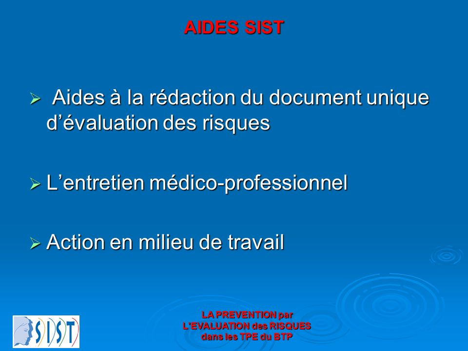 LA PREVENTION par L'EVALUATION des RISQUES dans les TPE du BTP AIDES SIST Aides à la rédaction du document unique dévaluation des risques Aides à la r
