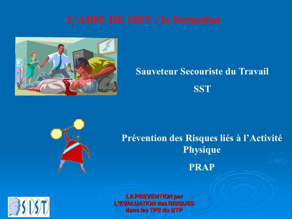 LA PREVENTION par L'EVALUATION des RISQUES dans les TPE du BTP LAIDE DE SIST : la formation Sauveteur Secouriste du Travail SST Prévention des Risques