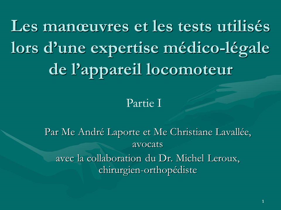 1 Les manœuvres et les tests utilisés lors dune expertise médico-légale de lappareil locomoteur Par Me André Laporte et Me Christiane Lavallée, avocat