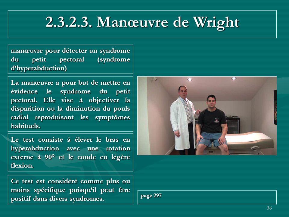 36 2.3.2.3. Manœuvre de Wright manœuvre pour détecter un syndrome du petit pectoral (syndrome dhyperabduction) Ce test est considéré comme plus ou moi
