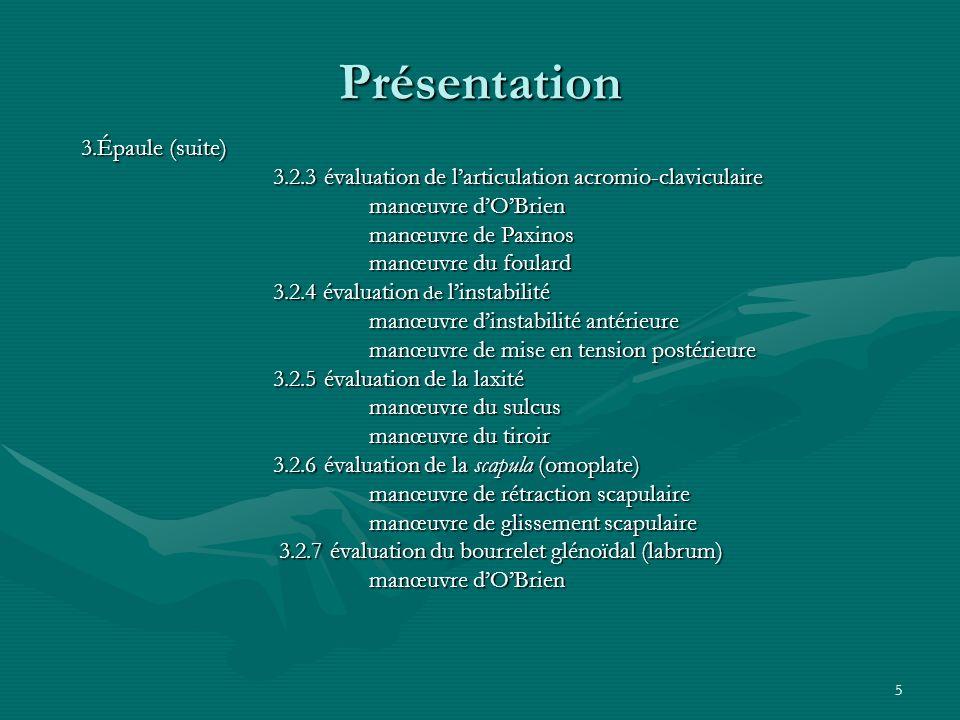 5 Présentation 3.Épaule (suite) 3.2.3 évaluation de larticulation acromio-claviculaire manœuvre dOBrien manœuvre de Paxinos manœuvre du foulard 3.2.4