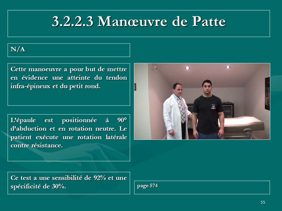 55 3.2.2.3 Manœuvre de Patte N/A Ce test a une sensibilité de 92% et une spécificité de 30%. page 574 Lépaule est positionnée à 90° dabduction et en r