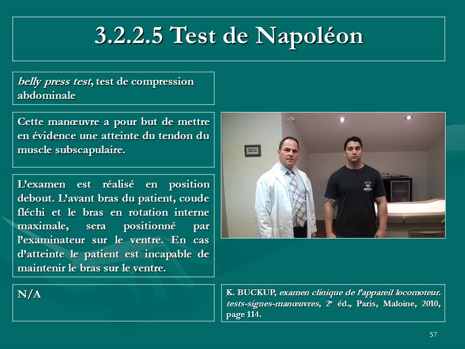 57 3.2.2.5 Test de Napoléon belly press test, test de compression abdominale N/A K. BUCKUP, examen clinique de lappareil locomoteur. tests-signes-manœ
