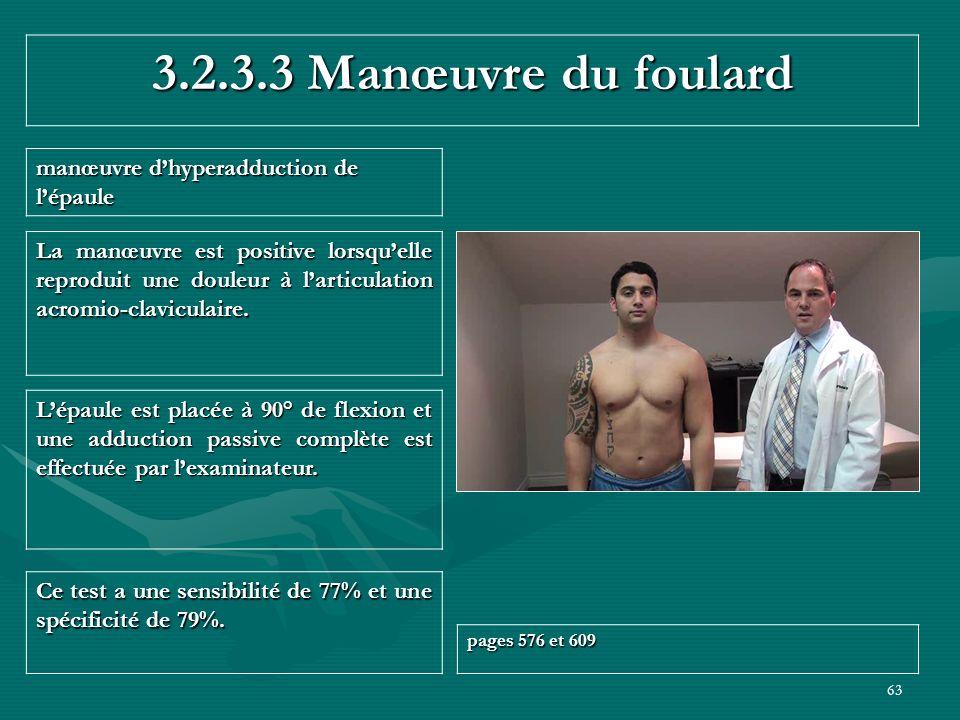 63 3.2.3.3 Manœuvre du foulard manœuvre dhyperadduction de lépaule Ce test a une sensibilité de 77% et une spécificité de 79%. pages 576 et 609 Lépaul