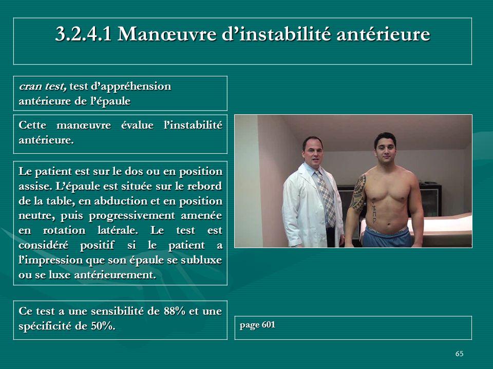 65 3.2.4.1 Manœuvre dinstabilité antérieure cran test, test dappréhension antérieure de lépaule Ce test a une sensibilité de 88% et une spécificité de