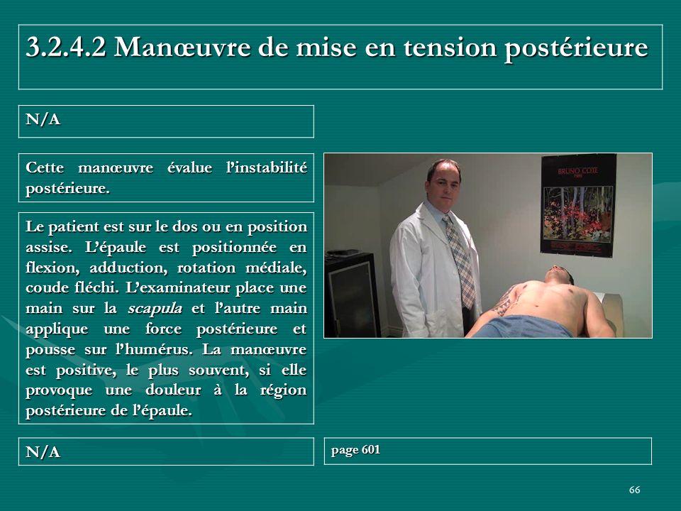 66 3.2.4.2 Manœuvre de mise en tension postérieure N/A N/A page 601 Le patient est sur le dos ou en position assise. Lépaule est positionnée en flexio
