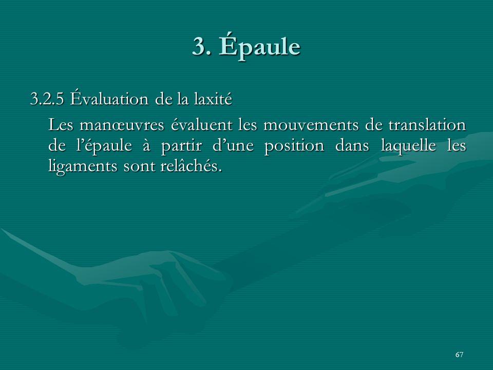 67 3. Épaule 3.2.5 Évaluation de la laxité Les manœuvres évaluent les mouvements de translation de lépaule à partir dune position dans laquelle les li