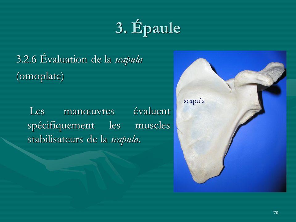 70 3. Épaule 3.2.6 Évaluation de la scapula (omoplate) Les manœuvres évaluent spécifiquement les muscles stabilisateurs de la scapula. Les manœuvres é