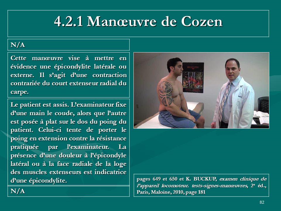 82 4.2.1 Manœuvre de Cozen N/A N/A pages 649 et 650 et K. BUCKUP, examen clinique de lappareil locomoteur. tests-signes-manœuvres, 2 e éd., Paris, Mal