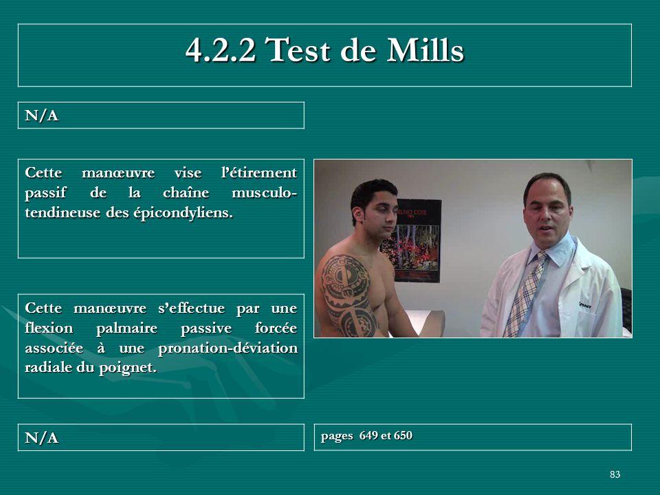 83 4.2.2 Test de Mills N/A N/A pages 649 et 650 Cette manœuvre seffectue par une flexion palmaire passive forcée associée à une pronation-déviation ra