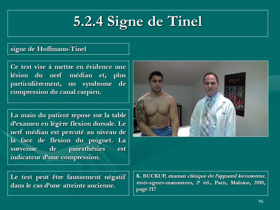 96 5.2.4 Signe de Tinel signe de Hoffmann-Tinel Le test peut être faussement négatif dans le cas dune atteinte ancienne. K. BUCKUP, examen clinique de
