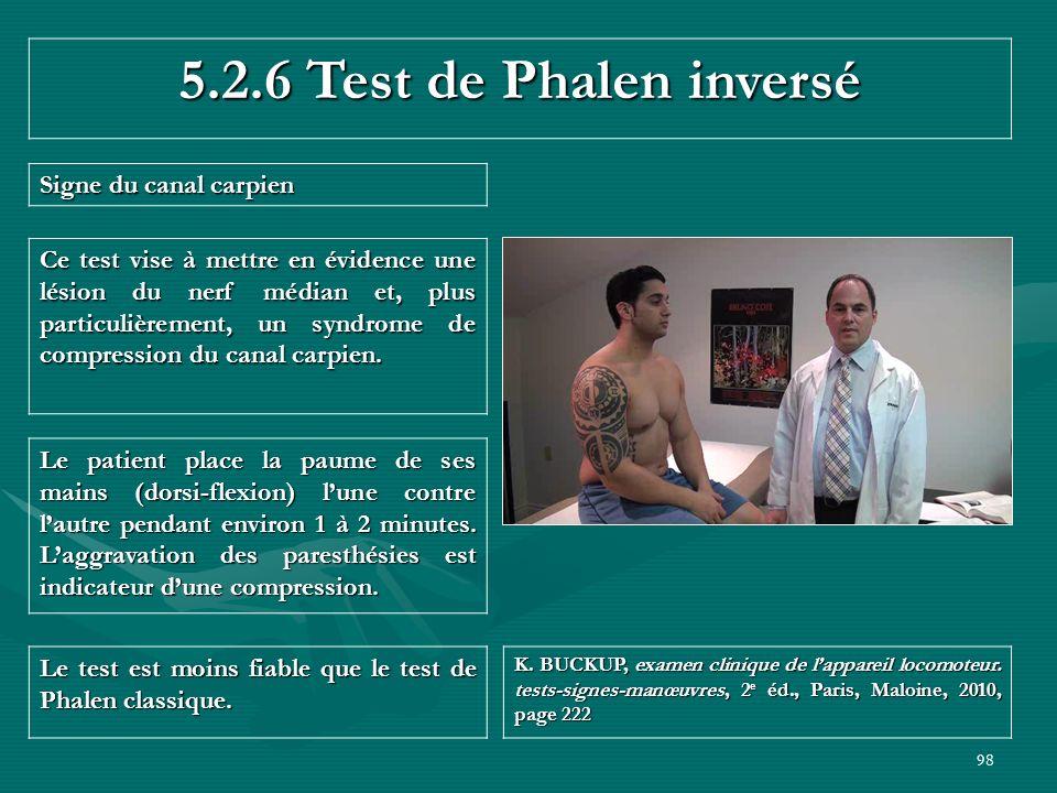 98 5.2.6 Test de Phalen inversé Signe du canal carpien Le test est moins fiable que le test de Phalen classique. K. BUCKUP, examen clinique de lappare