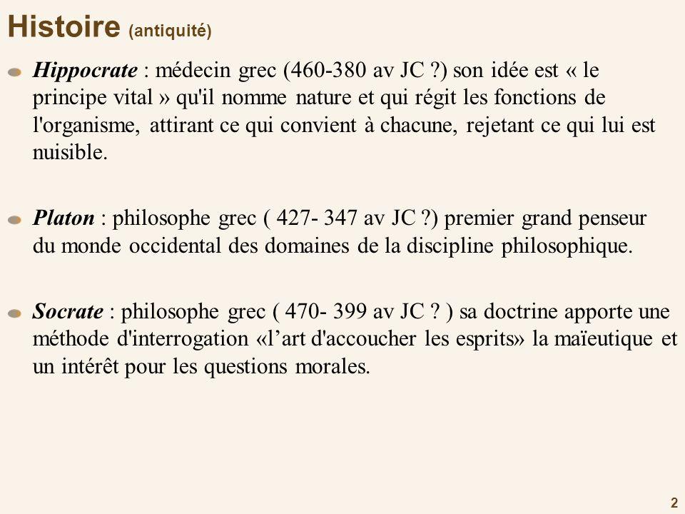 2 Histoire (antiquité) Hippocrate : médecin grec (460-380 av JC ?) son idée est « le principe vital » qu'il nomme nature et qui régit les fonctions de