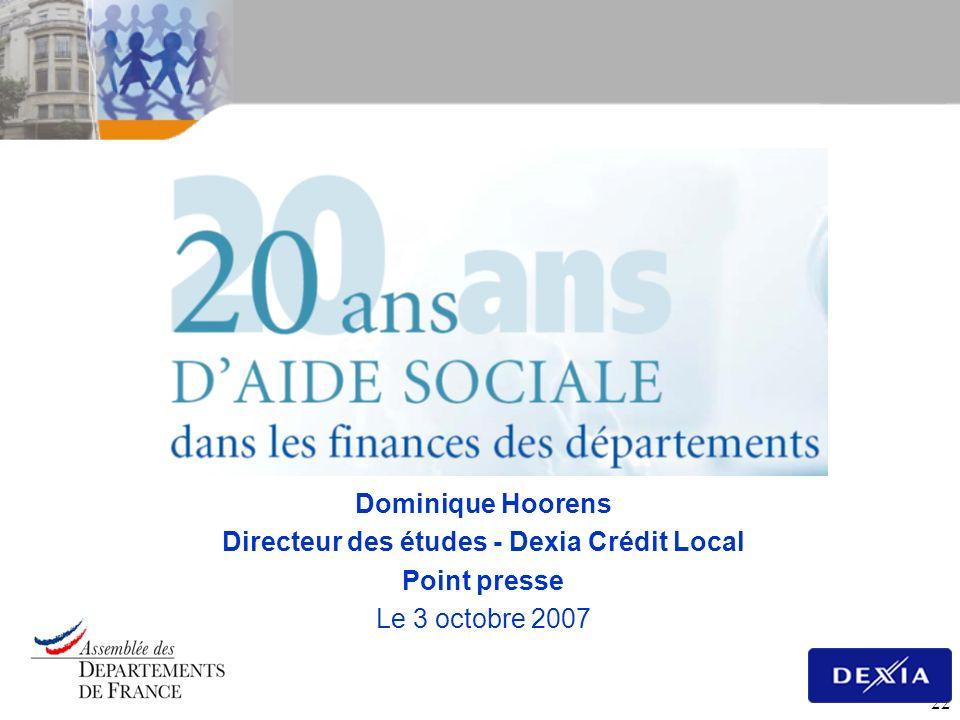 22 Dominique Hoorens Directeur des études - Dexia Crédit Local Point presse Le 3 octobre 2007