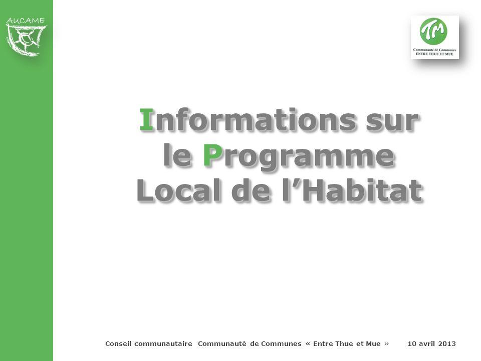 Conseil communautaire Communauté de Communes « Entre Thue et Mue » 10 avril 2013 Informations sur le Programme Local de lHabitat