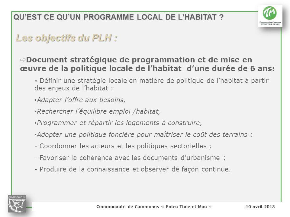 Communauté de Communes « Entre Thue et Mue » 10 avril 2013 QUEST CE QUUN PROGRAMME LOCAL DE LHABITAT ? Document stratégique de programmation et de mis
