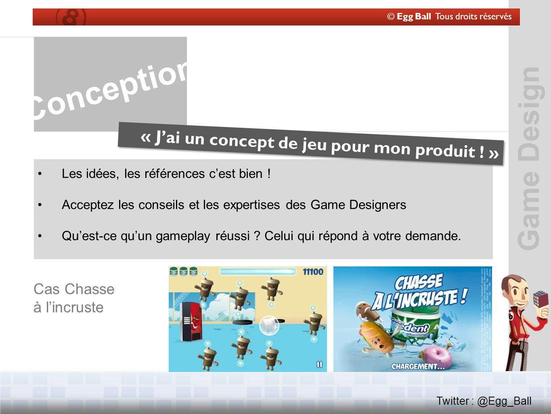 © Egg Ball Tous droits réservés Twitter : @Egg_Ball Conception « Jai un concept de jeu pour mon produit .