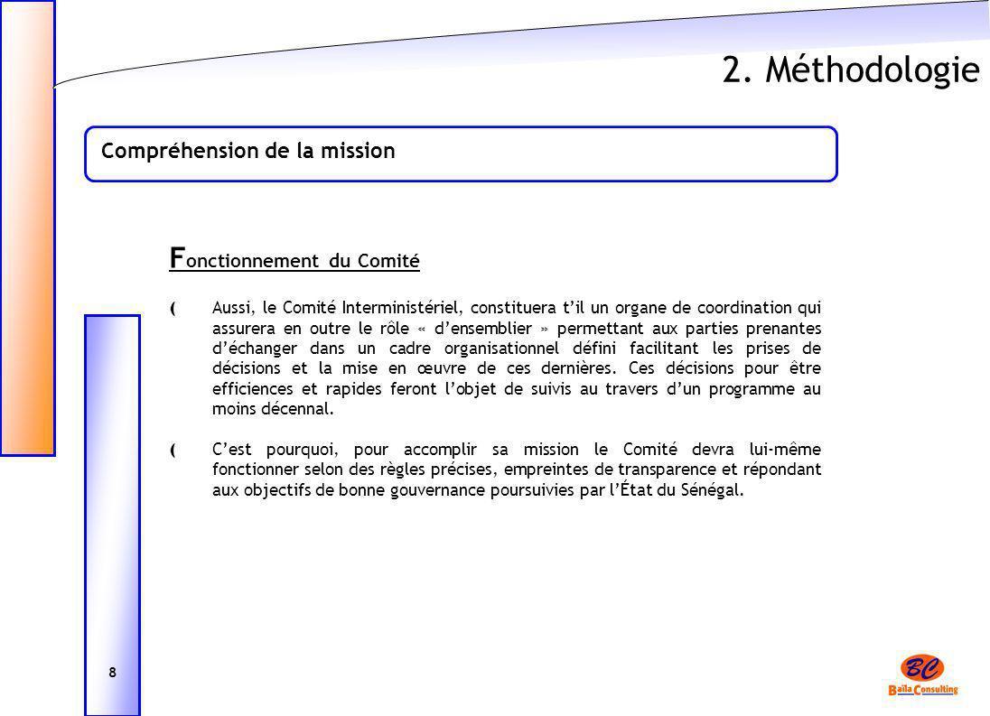 2. Méthodologie Compréhension de la mission 8 F onctionnement du Comité ( Aussi, le Comité Interministériel, constituera til un organe de coordination