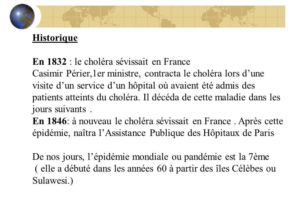 Historique En 1832 : le choléra sévissait en France Casimir Périer,1er ministre, contracta le choléra lors dune visite dun service dun hôpital où avai