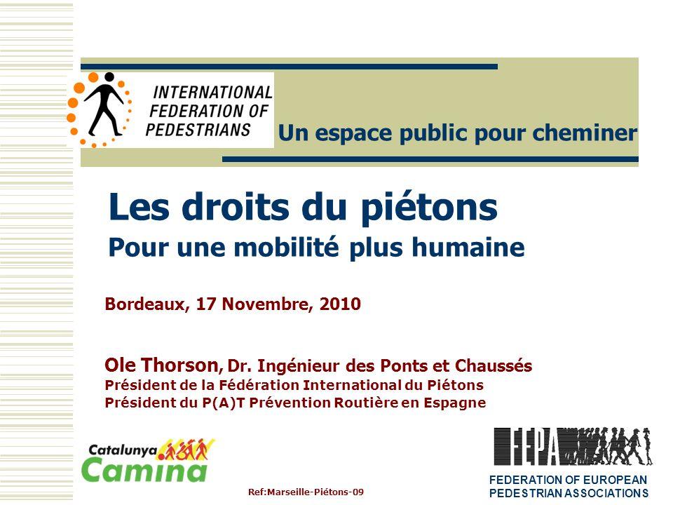 Les droits du piétons Pour une mobilité plus humaine Ole Thorson, Dr. Ingénieur des Ponts et Chaussés Président de la Fédération International du Piét