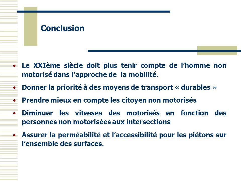 Le XXIème siècle doit plus tenir compte de lhomme non motorisé dans lapproche de la mobilité. Donner la priorité à des moyens de transport « durables