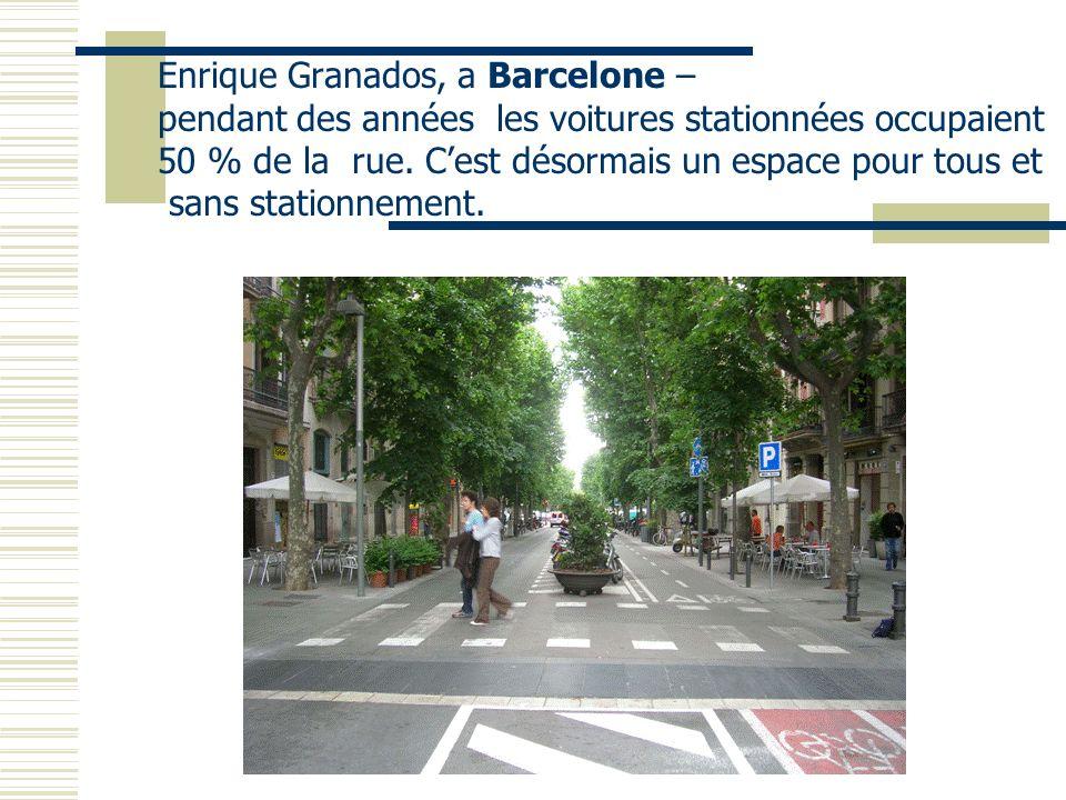 Enrique Granados, a Barcelone – pendant des années les voitures stationnées occupaient 50 % de la rue. Cest désormais un espace pour tous et sans stat