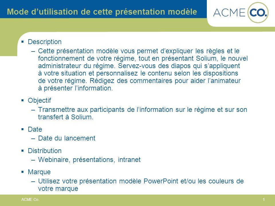 1 ACME Co. Mode dutilisation de cette présentation modèle Description –Cette présentation modèle vous permet dexpliquer les règles et le fonctionnemen